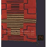 Collecting the Weaver's Art: The William Claflin Collection of Southwestern Textiles (Peabody Museum Collections Series)