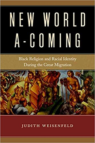 73680078894a New World A-Coming  Black Religion and Racial Identity during the Great  Migration  Judith Weisenfeld  9781479865857  Amazon.com  Books