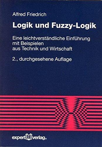 Logik und Fuzzy-Logik: Eine leichtverständliche Einführung mit Beispielen aus Technik und Wirtschaft (Reihe Technik)