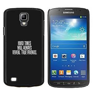 Qstar Arte & diseño plástico duro Fundas Cover Cubre Hard Case Cover para Samsung Galaxy S4 Active i9295 (Tiempos difíciles y Verdaderos Amigos)