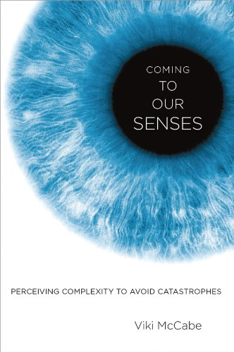 Coming to Our Senses: Perceiving Complexity to Avoid Catastrophes cover