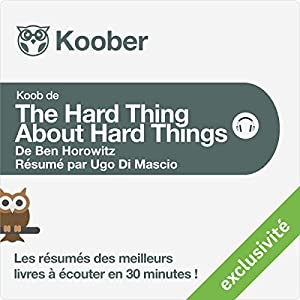 Résumé : The Hard Thing About Hard Things de Ben Horowitz | Livre audio
