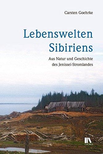 Lebenswelten Sibiriens: Aus Natur und Geschichte des Jenissei-Stromlandes