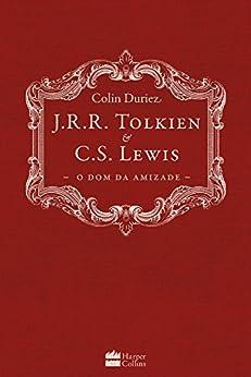 J.R.R. Tolkien e C.S. Lewis: O dom da Amizade por [Duriez, Colin]