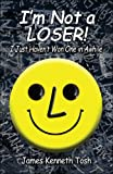 Im Not A Loser I Just Havent Won One in, James Tosh, 1424152046