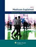 Medicare Explained, 2013 Edition (Health Law Professional)