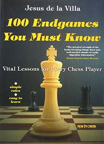 100 Endgames You Must Know  Vital Lessons For Every Chess Player Improved And Expanded By Jesus De La Villa  2008 07 15