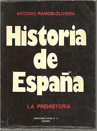 HISTORIA CRITICA DE ESPAÑA Y DE LA CIVILIZACION ESPAÑOLA. LA PREHISTORIA.: Amazon.es: RAMOS OLIVEIRA, Antonio.: Libros