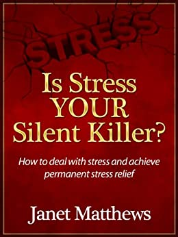 Is Stress YOUR Silent Killer?: How to deal with stress and achieve permanent stress relief by [Matthews, Janet]