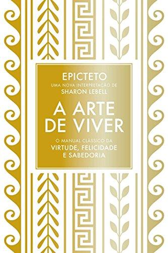 A Arte de Viver. O Manual Clássico da Virtude, Felicidade e Sabedoria