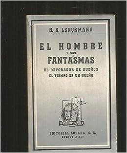 el hombre y sus fantasmas el devorador de sueos el tiempo es un sueo henriren lenormand amazoncom books