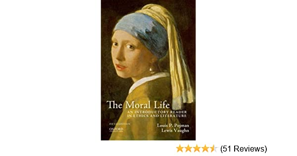 Amazon the moral life an introductory reader in ethics and amazon the moral life an introductory reader in ethics and literature 9780199950850 louis p pojman lewis vaughn books fandeluxe Image collections