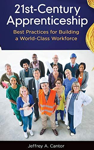 21st-Century Apprenticeship: Best Practices for Building a World-Class Workforce