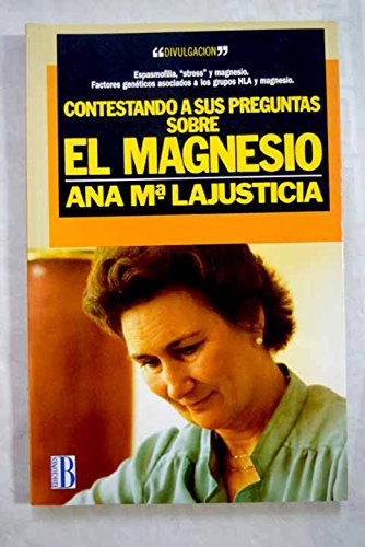 Contestando a sus preguntas sobre el magnesio: Ana María Lajusticia Bergasa: 9788401373916: Amazon.com: Books
