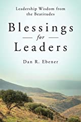 Blessings for Leaders: Leadership Wisdom from the Beatitudes by Dan R. Ebener (2012-10-01) Paperback