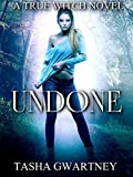 Undone: A Paranormal Romance Novel (A True Witch Novel Book 2)