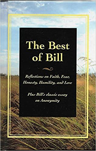 the best of bill reflections on faith fear honesty humility  the best of bill reflections on faith fear honesty humility and love plus bill s classic essay on anonymity bill w 9780933685413 com books