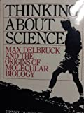 Thinking about Science : Max Delbruck and the Origins of Molecular Biology, Fischer, Ernst P. and Lipson, Carol, 0393960846