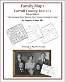 Family Maps of Carroll County, Indiana, Deluxe Edition : With Homesteads, Roads, Waterways, Towns, Cemeteries, Railroads, and More, Boyd, Gregory A., 1420313266