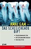 Amalgam - das schleichende Gift. Folgekrankheiten, Entgiftungsmethoden, Checklisten