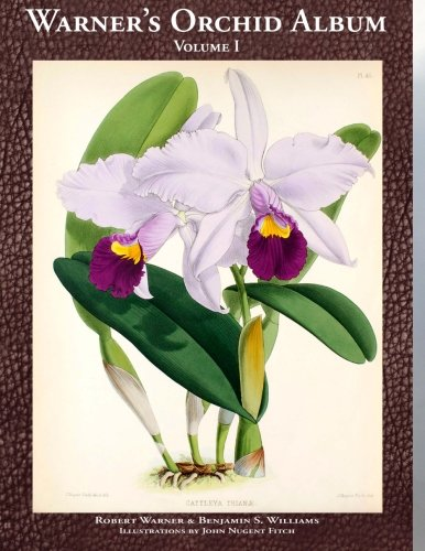 Warner's Orchid Album: Growing Classic Orchid Species and Hybrids, Notes on Easy to Grow Orchid Care and Culture for Beginners and Professionals, and Fine Botanical Illustrations