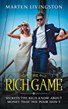 The Rich Game: Secrets The Rich Know About Money That The Poor Don't