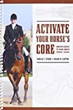 Activate Your HOrse's Core : Unmounted Exercises for Dynamic Mobility, Strength and Balance