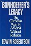 img - for Bonhoeffer's Legacy: The Christian Way in a World Without Religion book / textbook / text book
