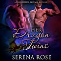 Her Dragon Twins: A Paranormal Menage Romance Audiobook by Serena Rose Narrated by Vanessa Hensley-Mayes