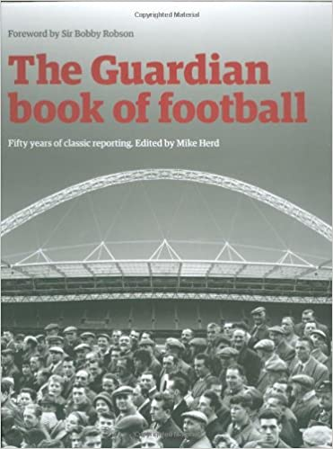 Book The 'Guardian' Book of Football: 50 Years of Classic Writing (Guardian)