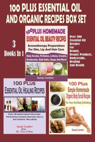 100 Plus Essential Oil And Organic Recipes Box Set: Over 300 Essential Oil Recipes For Beauty, Beauty Products, Bodyscrubs, Healing And Health (3 Books In 1) (Set Comfort Essentials)