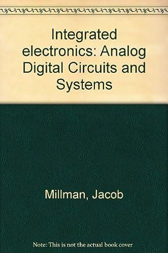 integrated electronics analog digital circuits and systems jacobintegrated electronics analog digital circuits and systems jacob millman, christos c halkias 9780070423176 amazon com books