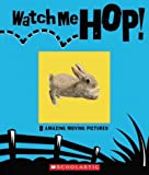 img - for Watch Me! Hop!: 8 Amazing Moving Pictures! book / textbook / text book