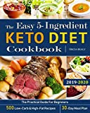 The Easy 5-Ingredient Keto Diet Cookbook: The Practical Guide For Beginners - 500 Low-Carb and High-Fat Recipes - 30-Day Meal Plan.