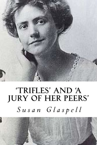 trifles and a jury of her peers susan glaspell essay In the early 1900's susan glaspell wrote many works, two stand out, the play  trifles and the short story a jury of her peers trifles was written in 1920, while .