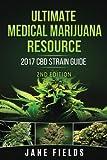 Ultimate Medical Marijuana Resource 2017 CBD Strain Guide 2nd Edition: The Best Marijuana & Cannabis Resource Guide including +100 CBD & THC Strains