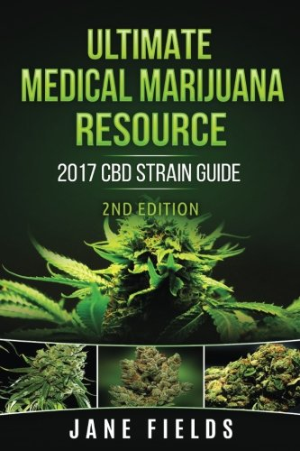 Ultimate Medical Marijuana Resource 2017 CBD Strain Guide 2nd Edition: The Best Marijuana & Cannabis Resource Guide including +100 CBD & THC Strains (Best Medical Marijuana For Ms)