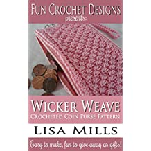 Wicker Weave Crocheted Coin Purse Pattern: Easy to make, fun to give away as gifts! (Fun Crochet Designs Crocheted Purse Collection Book 12)