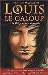 Louis le Galoup, Tome 1 : Le village au bout du monde par Marcastel