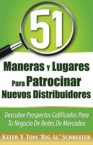 """51 Maneras Y Lugares Para Patrocinar Nuevos Distribuidores: Descubre Prospectos Calificados Para Tu Negocio De Redes De Mercadeo (Spanish Edition) [Keith Schreiter - Tom """"Big Al"""" Schreiter] (Tapa Blanda)"""
