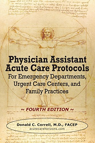 Physician Assistant Acute Care Protocols - FOURTH EDITION: For Emergency Departments, Urgent Care Centers, and Family Practices