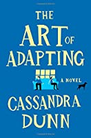 The Art of Adapting: A Novel
