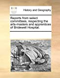 Reports from Select Committees, Respecting the Arts-Masters and Apprentices of Bridewell Hospital, See Notes Multiple Contributors, 1170302750