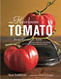 The Heirloom Tomato: From Garden To Table:recipes Portraits And History Of The Worlds