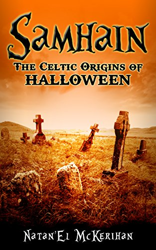 Samhain: The Celtic Origins of Halloween (The Origin Of Halloween Samhain)