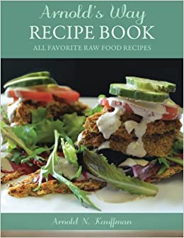 Arnolds way recipe book all favorite raw food recipes amazon arnolds way recipe book all favorite raw food recipes amazon arnold n kauffman brian rossiter 9781505437065 books forumfinder Gallery