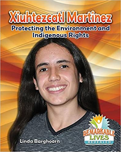 Xiuhtezcatl Martinez: Protecting the Environment and Indigenous Rights (Remarkable Lives Revealed)