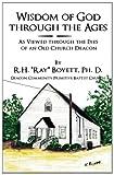 "Wisdom of God Through the Ages, R. H. ""Ray"" Boyett Ph. D., 1449774318"