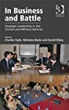 In Business and Battle : Strategic Leadership in the Civilian and Military Spheres, Style, Charles and Beale, Nicholas, 1409433773