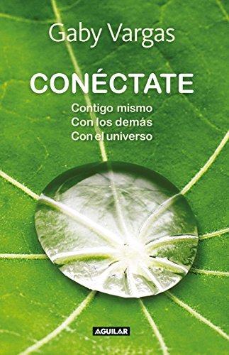 conctate-contigo-mismo-con-los-dems-con-el-universo-spanish-edition-by-gaby-vargas-2011-11-07